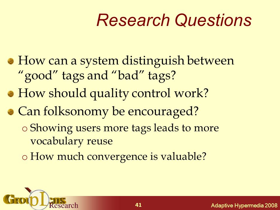 Adaptive Hypermedia 2008 41 Research Questions How can a system distinguish between good tags and bad tags.