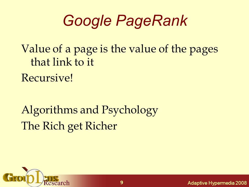 9 Google PageRank Value of a page is the value of the pages that link to it Recursive.