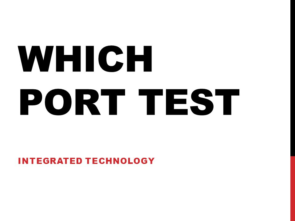 WHICH PORT TEST INTEGRATED TECHNOLOGY
