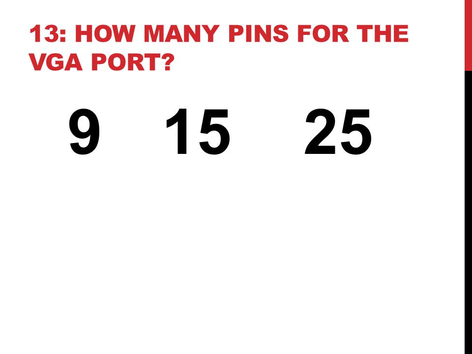 13: HOW MANY PINS FOR THE VGA PORT 91525