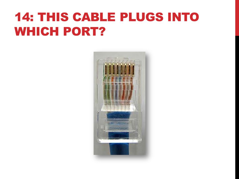 14: THIS CABLE PLUGS INTO WHICH PORT