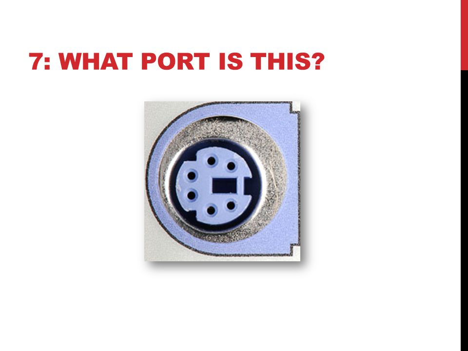7: WHAT PORT IS THIS