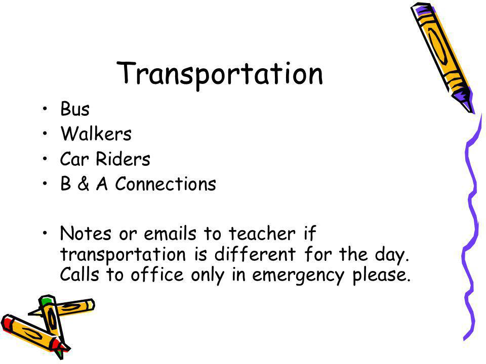 Transportation Bus Walkers Car Riders B & A Connections Notes or emails to teacher if transportation is different for the day.
