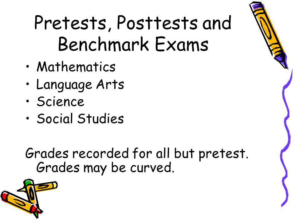 Pretests, Posttests and Benchmark Exams Mathematics Language Arts Science Social Studies Grades recorded for all but pretest.