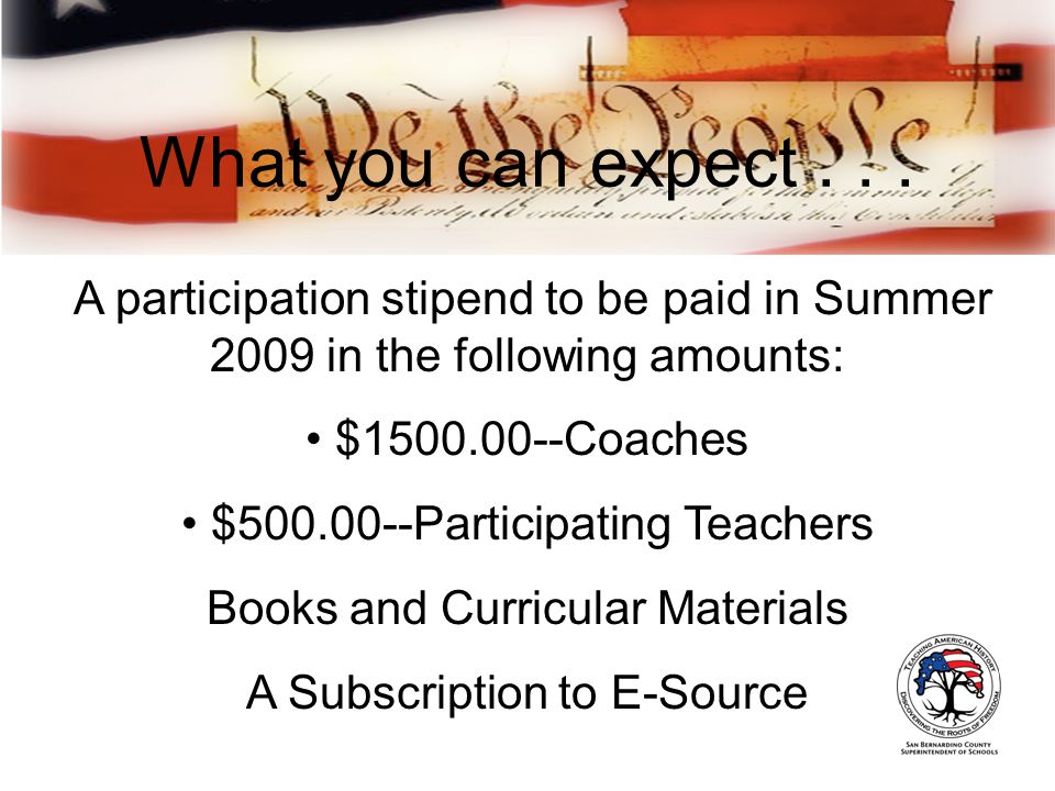What you can expect... A participation stipend to be paid in Summer 2009 in the following amounts: $1500.00--Coaches $500.00--Participating Teachers B