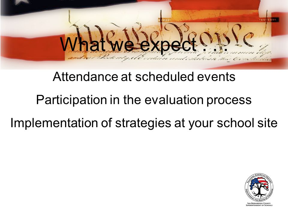 What we expect... Attendance at scheduled events Participation in the evaluation process Implementation of strategies at your school site