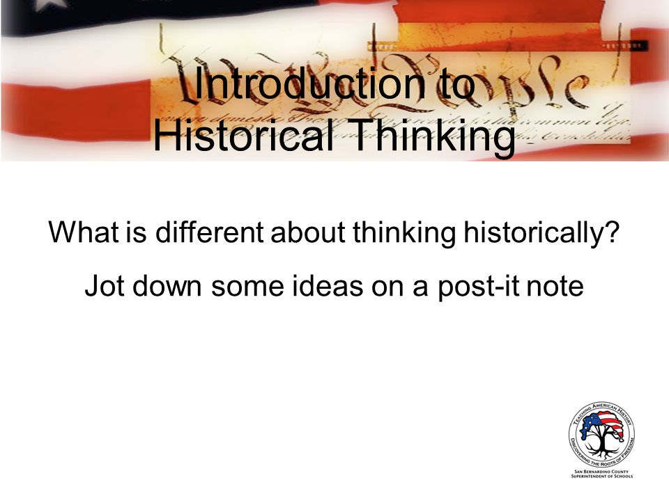 Introduction to Historical Thinking What is different about thinking historically? Jot down some ideas on a post-it note