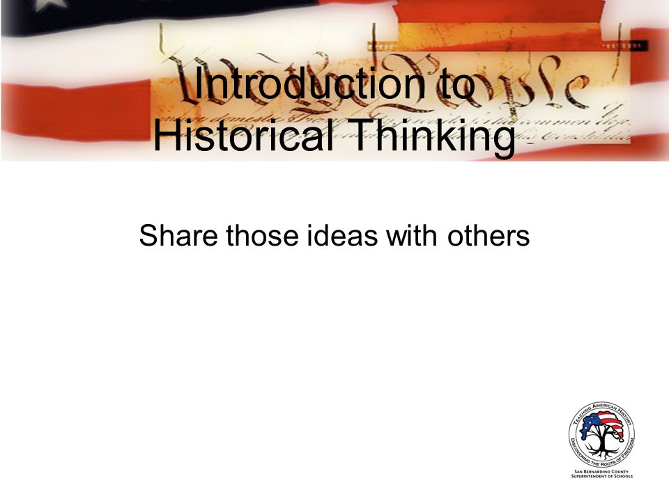 Introduction to Historical Thinking Share those ideas with others