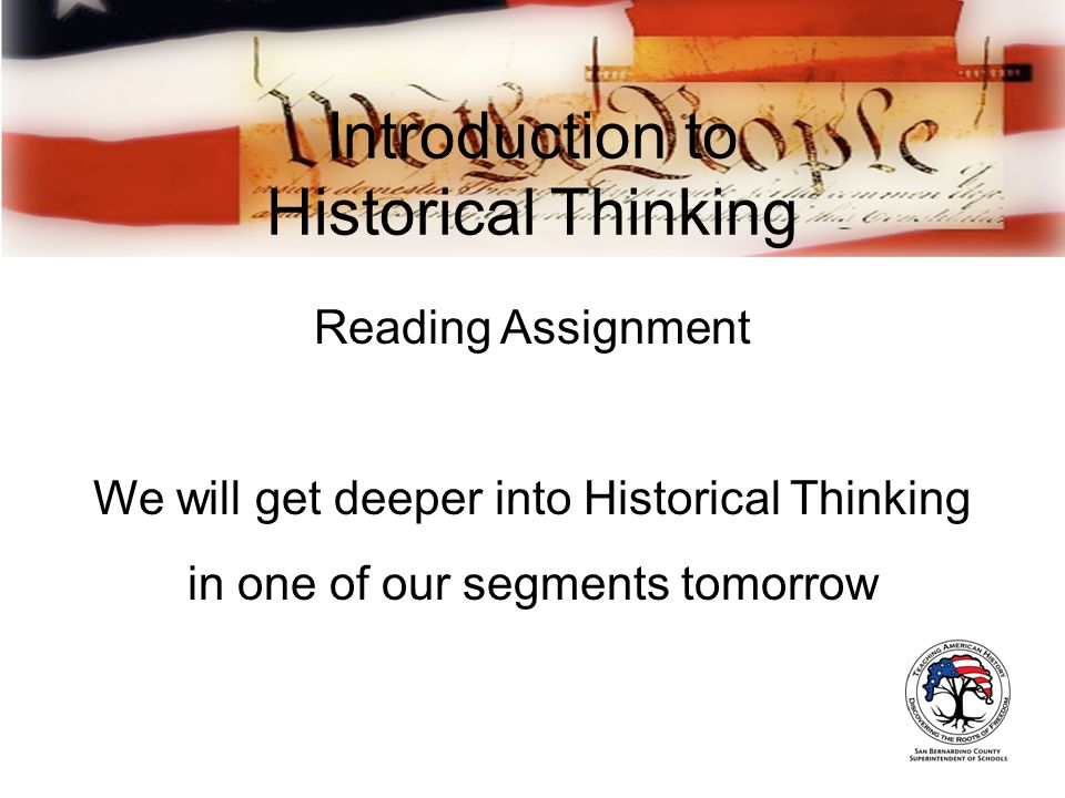Introduction to Historical Thinking Reading Assignment We will get deeper into Historical Thinking in one of our segments tomorrow