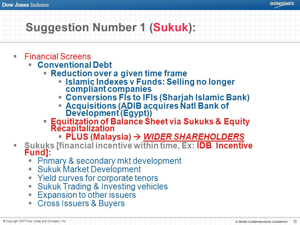 © Copyright 2007 Dow Jones and Company, Inc. 32 Suggestion Number 1 (Sukuk):  Financial Screens  Conventional Debt  Reduction over a given time fra