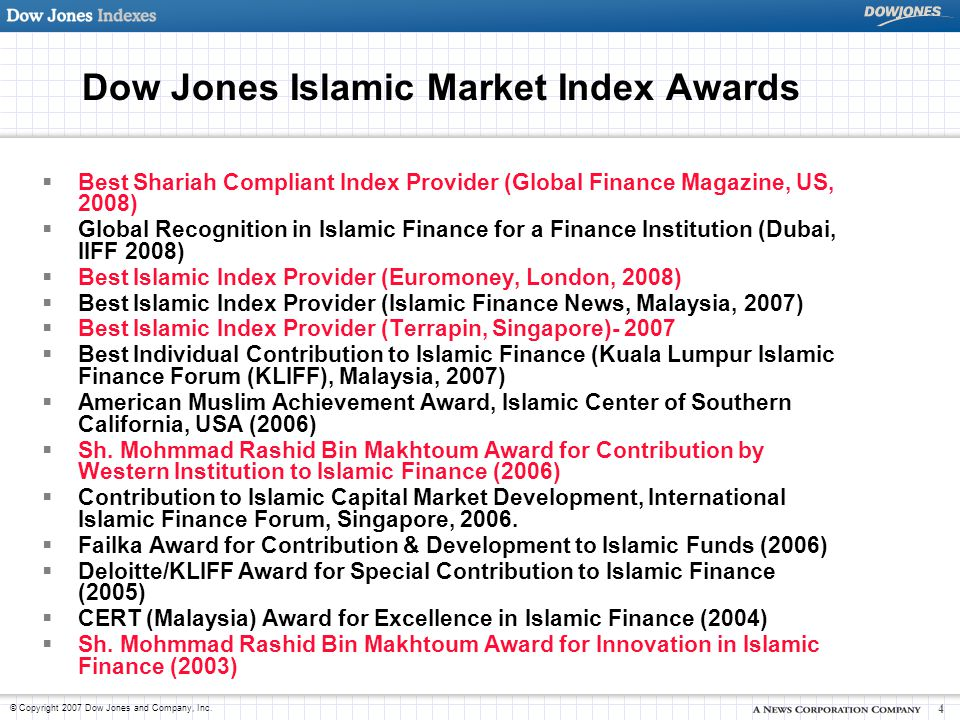 © Copyright 2007 Dow Jones and Company, Inc. 4 Dow Jones Islamic Market Index Awards  Best Shariah Compliant Index Provider (Global Finance Magazine,