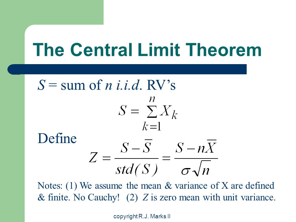 copyright R.J. Marks II The Central Limit Theorem S = sum of n i.i.d.