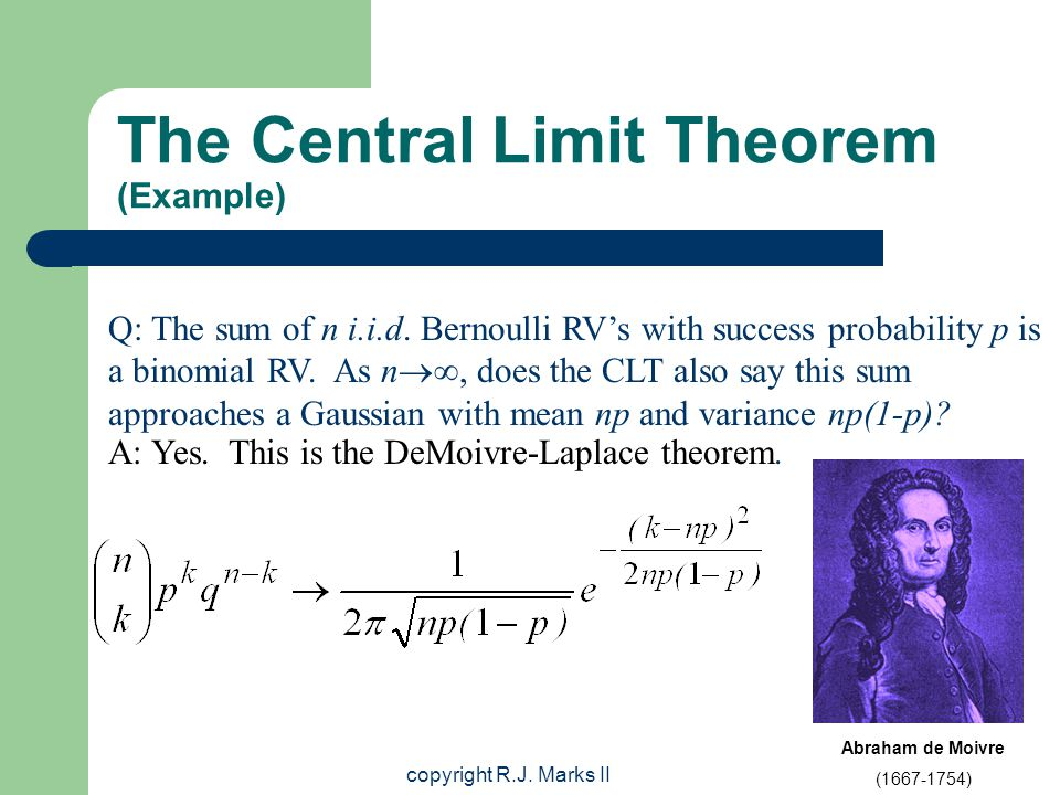 copyright R.J. Marks II The Central Limit Theorem (Example) Q: The sum of n i.i.d.