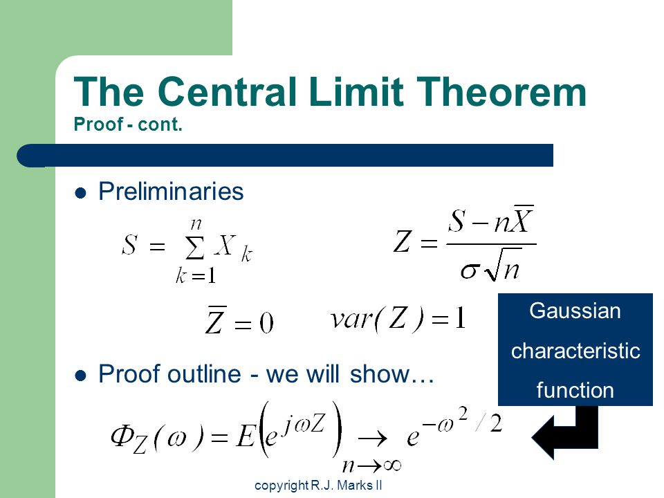 copyright R.J. Marks II The Central Limit Theorem Proof - cont. Preliminaries
