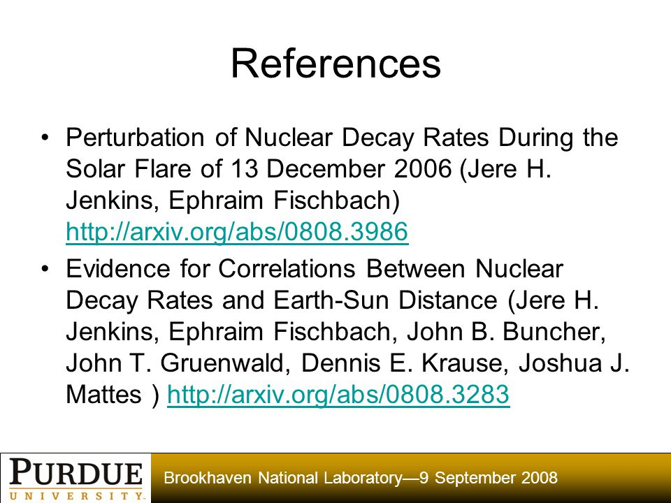 Brookhaven National Laboratory—9 September 2008 References Perturbation of Nuclear Decay Rates During the Solar Flare of 13 December 2006 (Jere H.