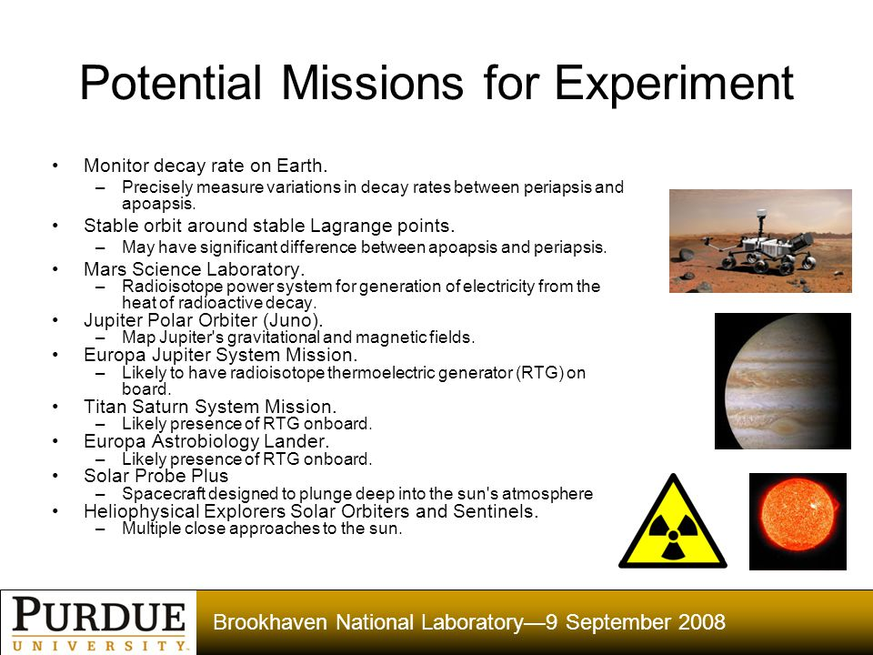Brookhaven National Laboratory—9 September 2008 Potential Missions for Experiment Monitor decay rate on Earth.