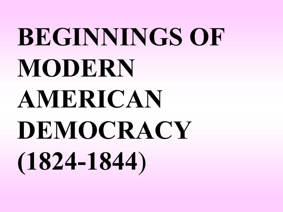 BEGINNINGS OF MODERN AMERICAN DEMOCRACY (1824-1844)