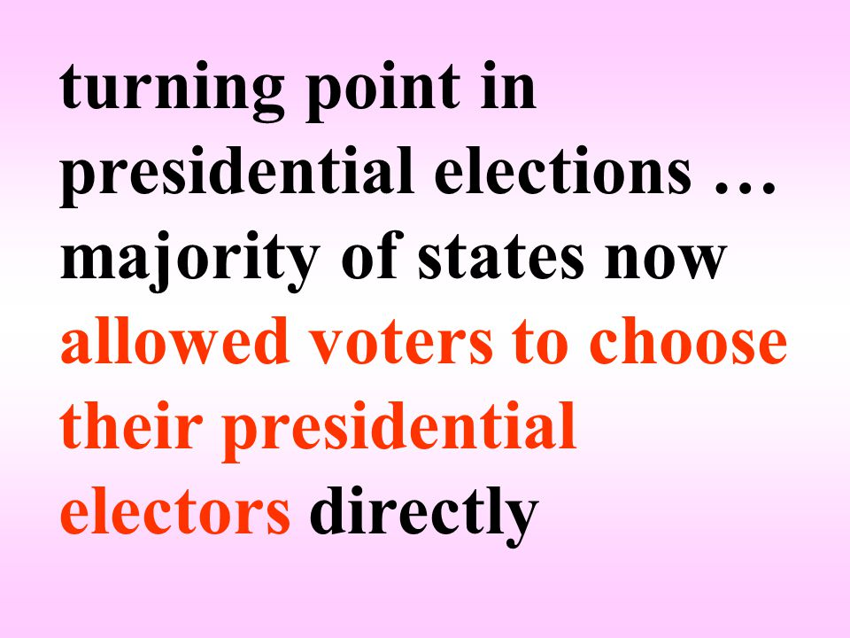 turning point in presidential elections … majority of states now allowed voters to choose their presidential electors directly