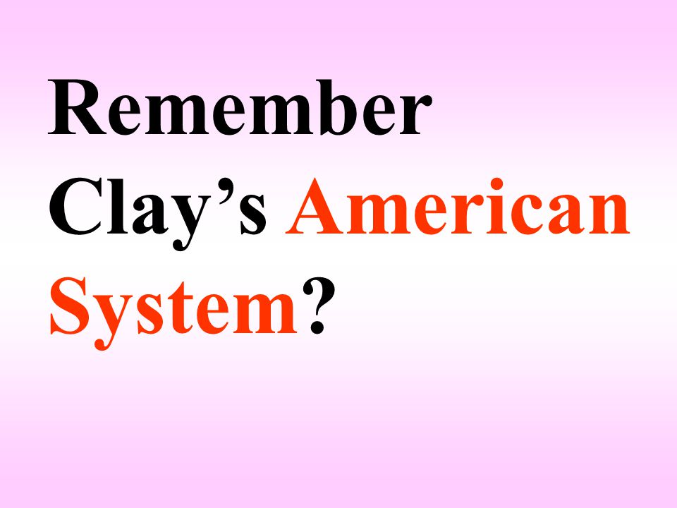 Remember Clay's American System