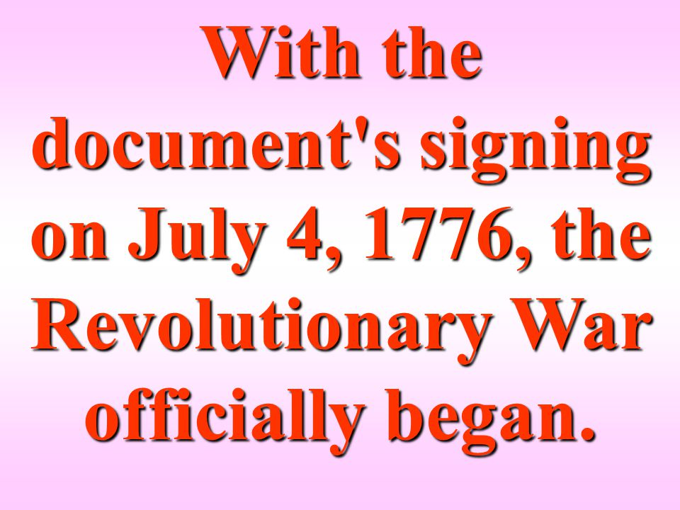 With the document s signing on July 4, 1776, the Revolutionary War officially began.