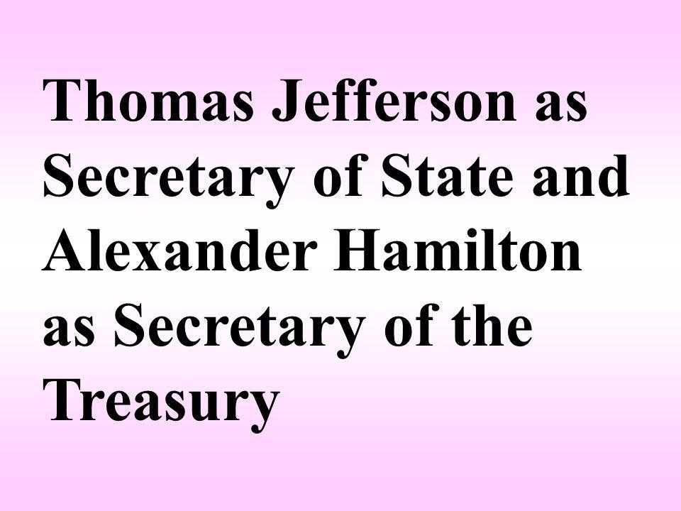 Thomas Jefferson as Secretary of State and Alexander Hamilton as Secretary of the Treasury