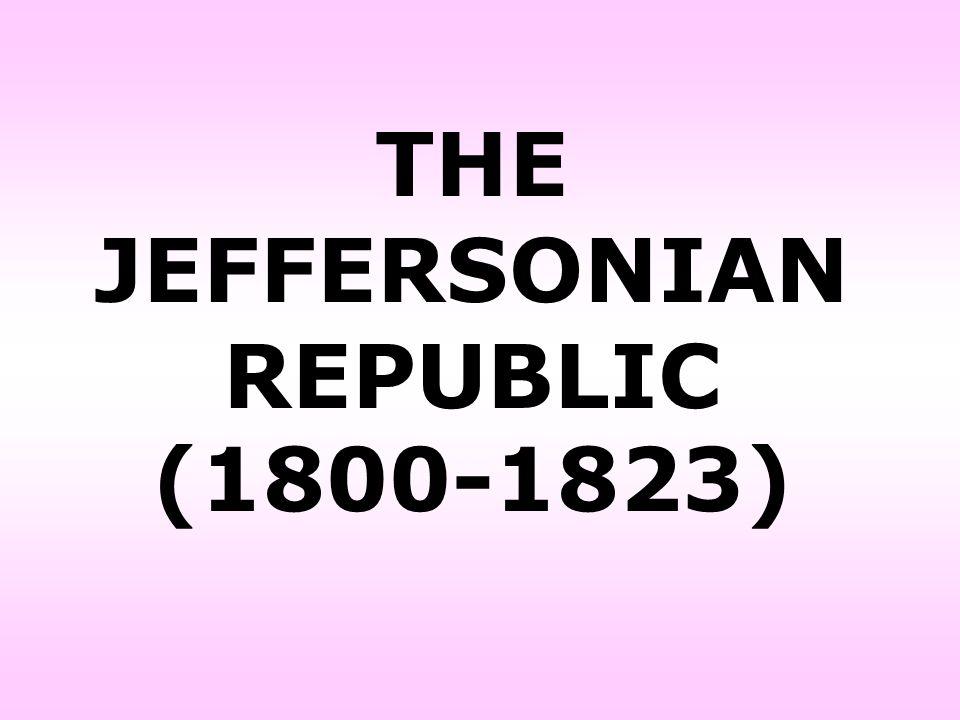 THE JEFFERSONIAN REPUBLIC (1800-1823)