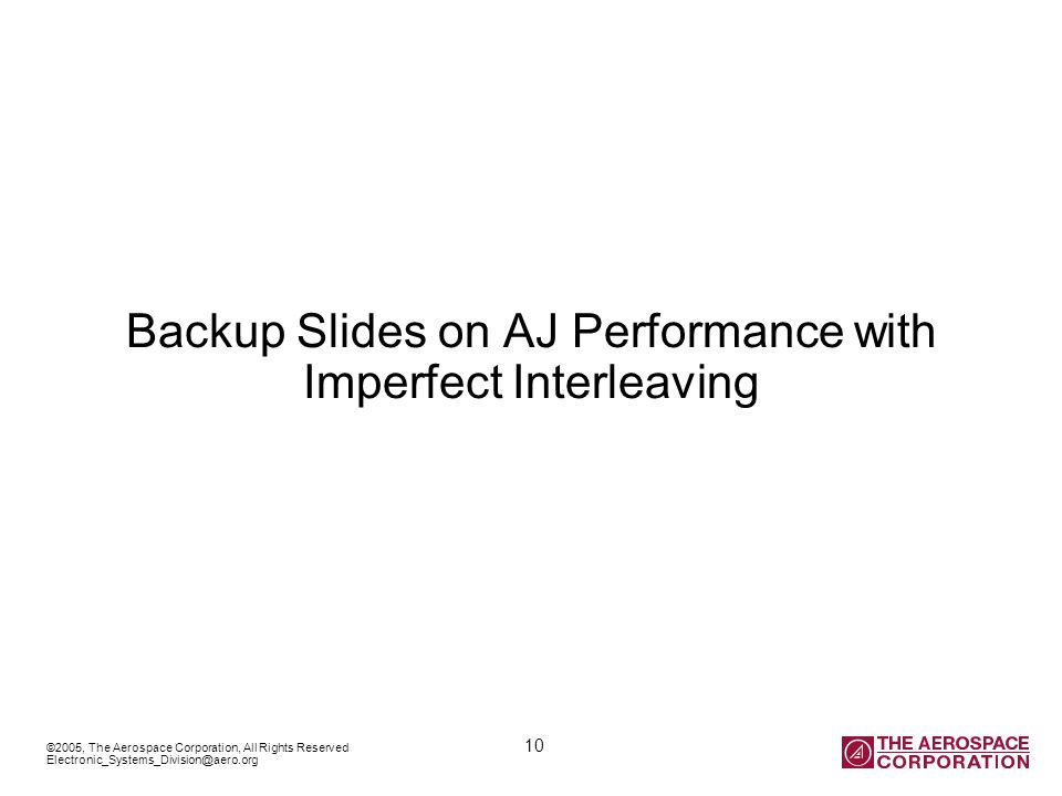 ©2005, The Aerospace Corporation, All Rights Reserved 10 Electronic_Systems_Division@aero.org Backup Slides on AJ Performance with Imperfect Interleaving