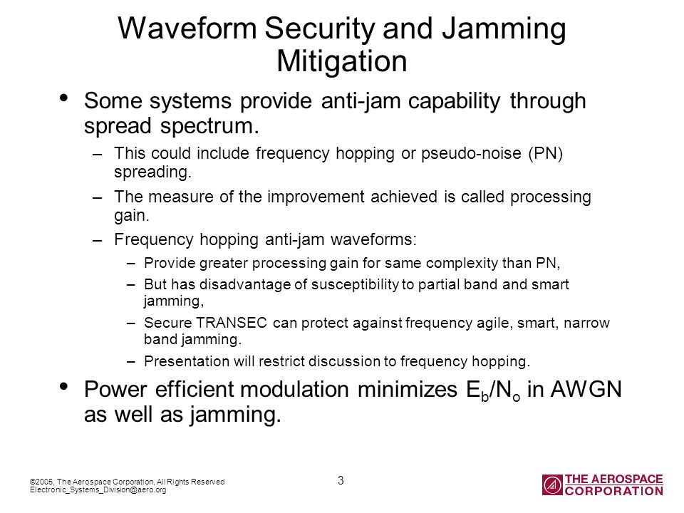 ©2005, The Aerospace Corporation, All Rights Reserved 3 Electronic_Systems_Division@aero.org Waveform Security and Jamming Mitigation Some systems provide anti-jam capability through spread spectrum.