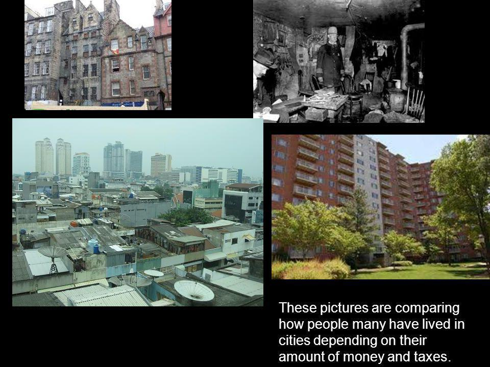 These pictures are comparing how people many have lived in cities depending on their amount of money and taxes.