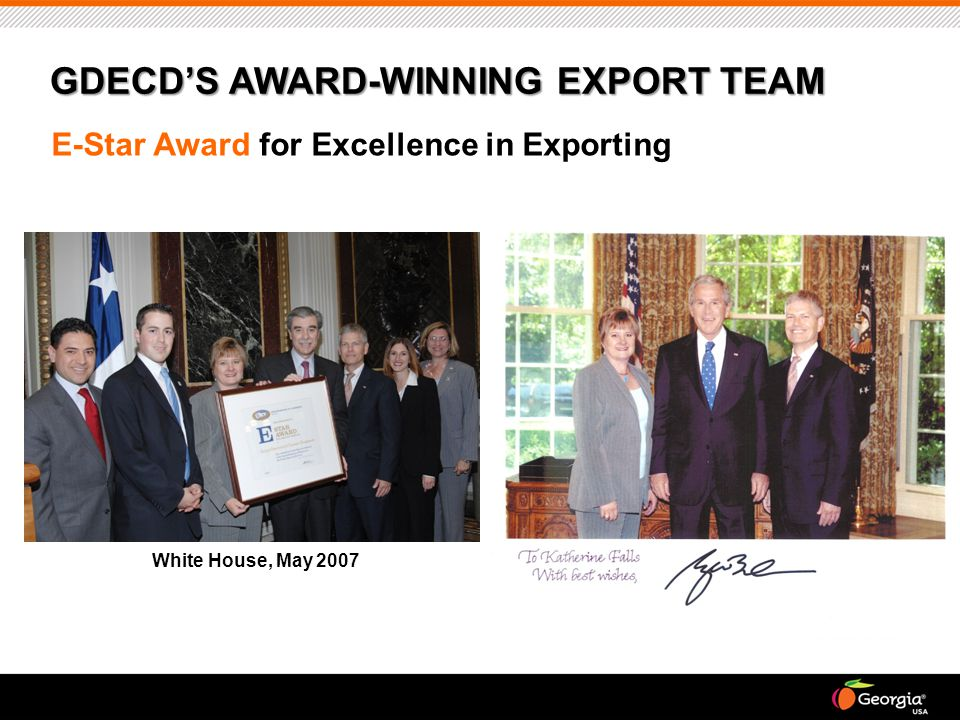 GDECD'S AWARD-WINNING EXPORT TEAM E-Star Award for Excellence in Exporting White House, May 2007
