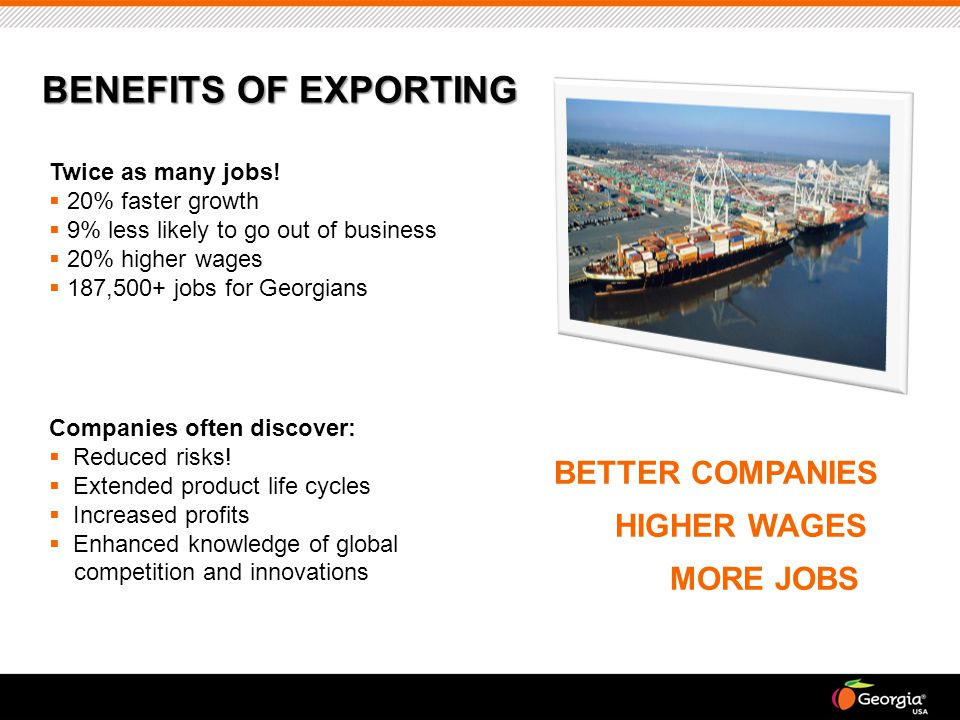 BENEFITS OF EXPORTING BETTER COMPANIES HIGHER WAGES MORE JOBS Twice as many jobs.