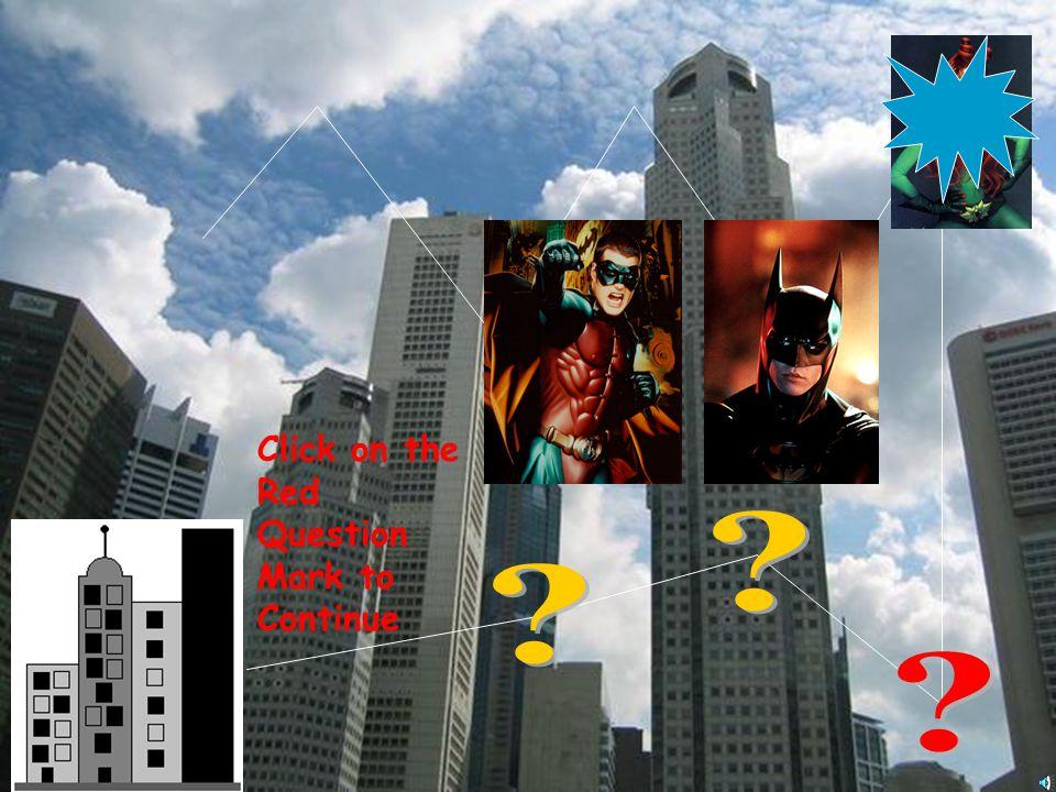 Congratulations! You got Robin to help you get through Gotham City! Click the arrow to continue!