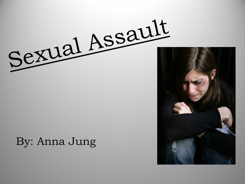 Sexual Assault By: Anna Jung