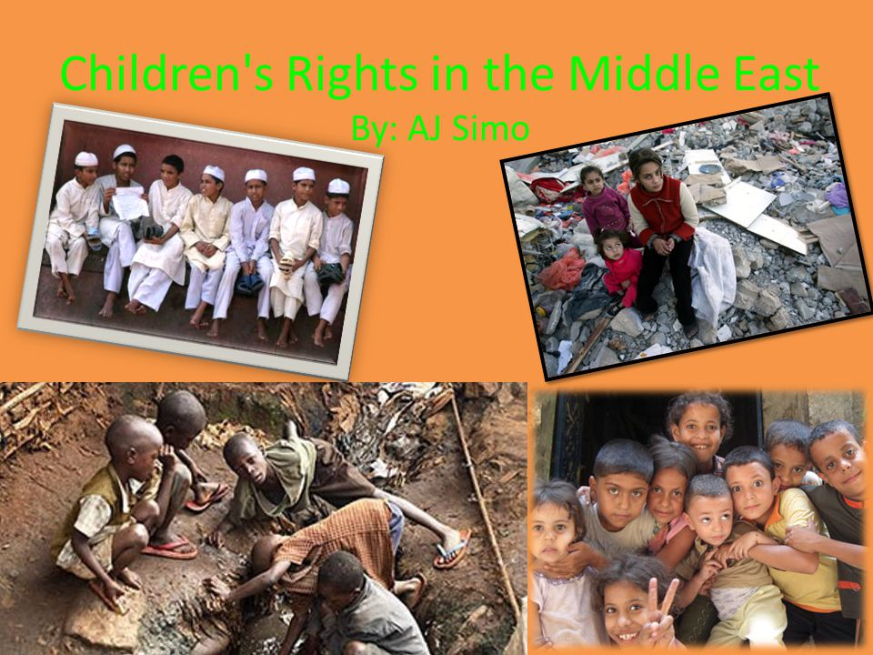 Children s Rights in the Middle East By: AJ Simo