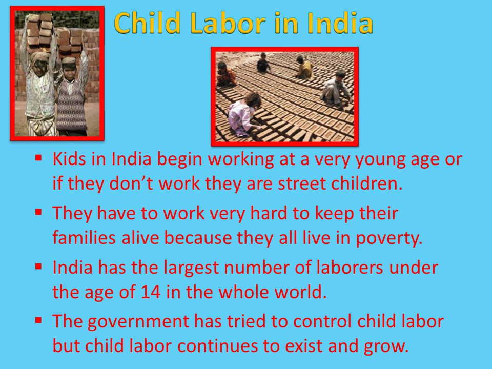 Kids in India begin working at a very young age or if they don't work they are street children.