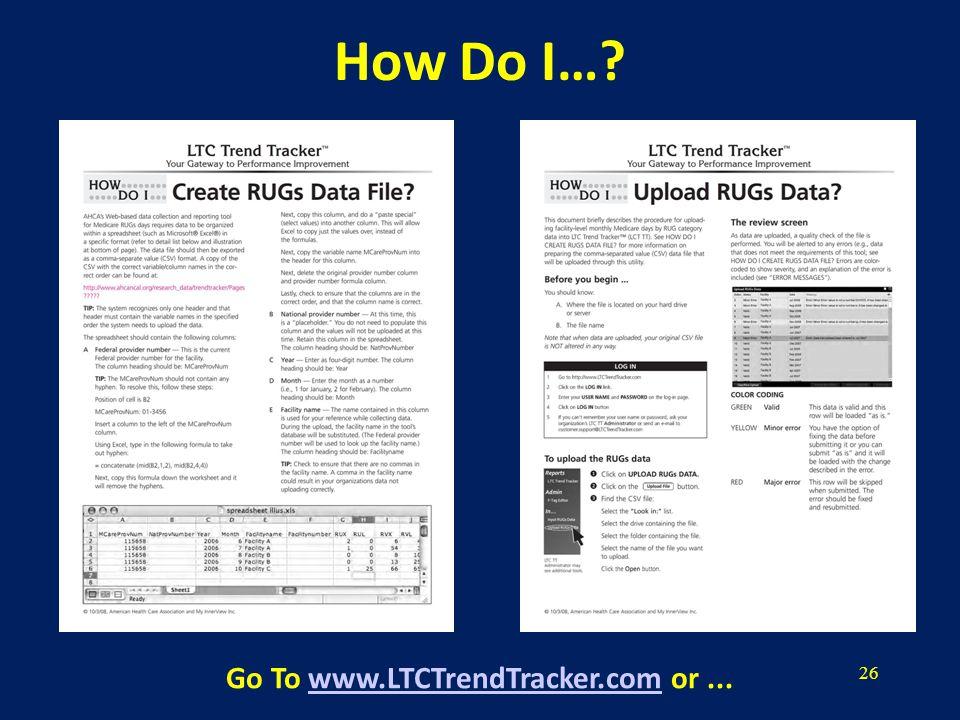 26 How Do I… Go To www.LTCTrendTracker.com or...www.LTCTrendTracker.com
