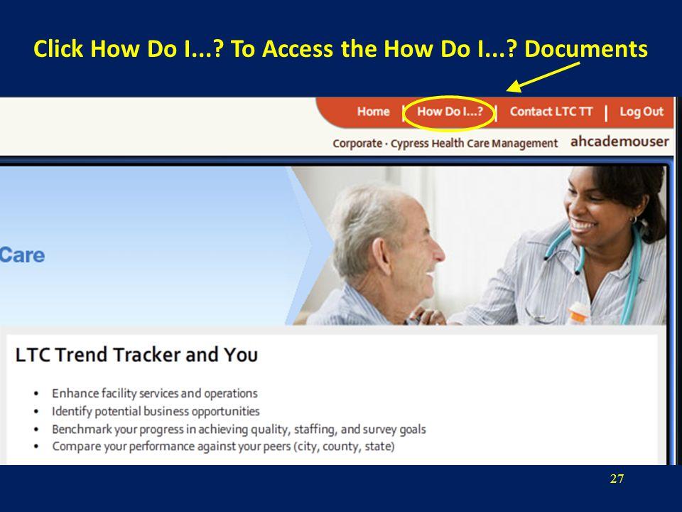 27 Click How Do I... To Access the How Do I... Documents