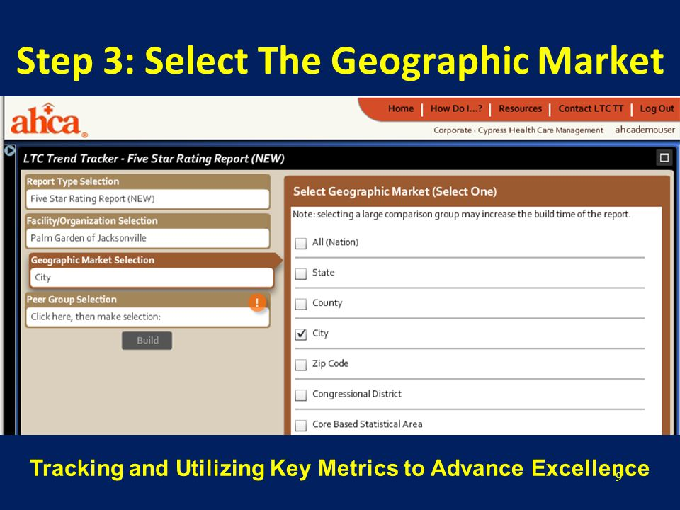 9 Step 3: Select The Geographic Market Tracking and Utilizing Key Metrics to Advance Excellence