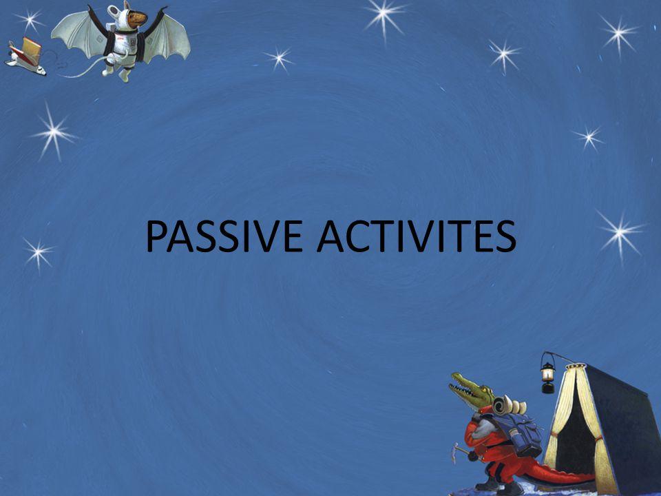 PASSIVE ACTIVITES