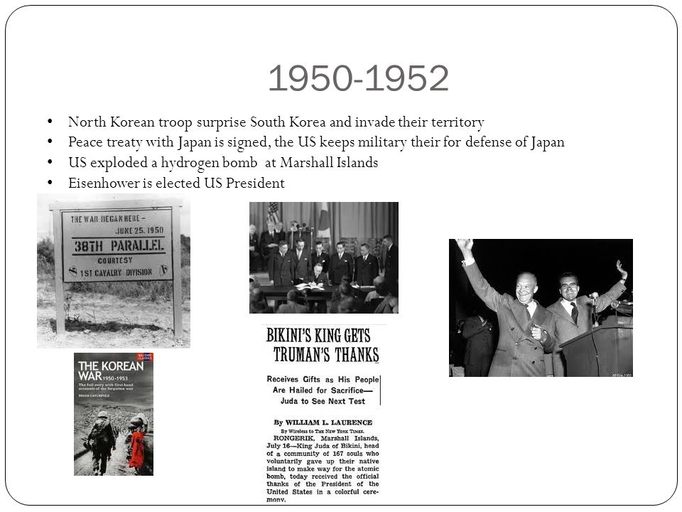 1950-1952 North Korean troop surprise South Korea and invade their territory Peace treaty with Japan is signed, the US keeps military their for defens