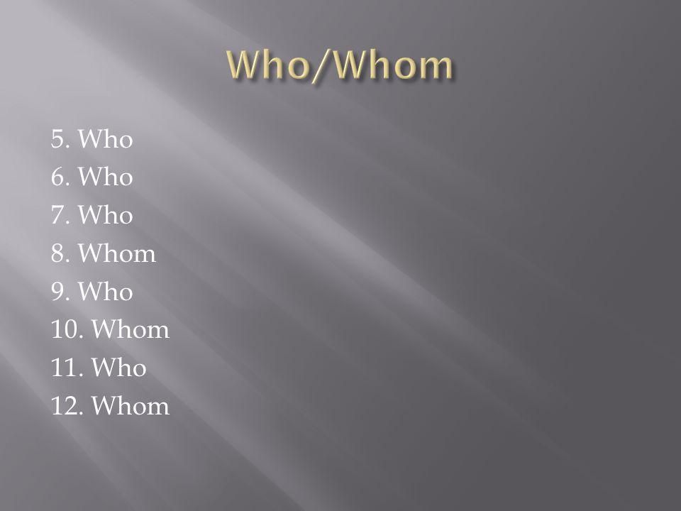 5. Who 6. Who 7. Who 8. Whom 9. Who 10. Whom 11. Who 12. Whom