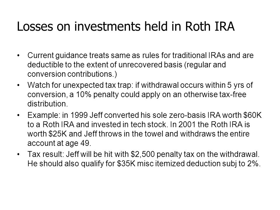 Losses on investments held in Roth IRA Current guidance treats same as rules for traditional IRAs and are deductible to the extent of unrecovered basi