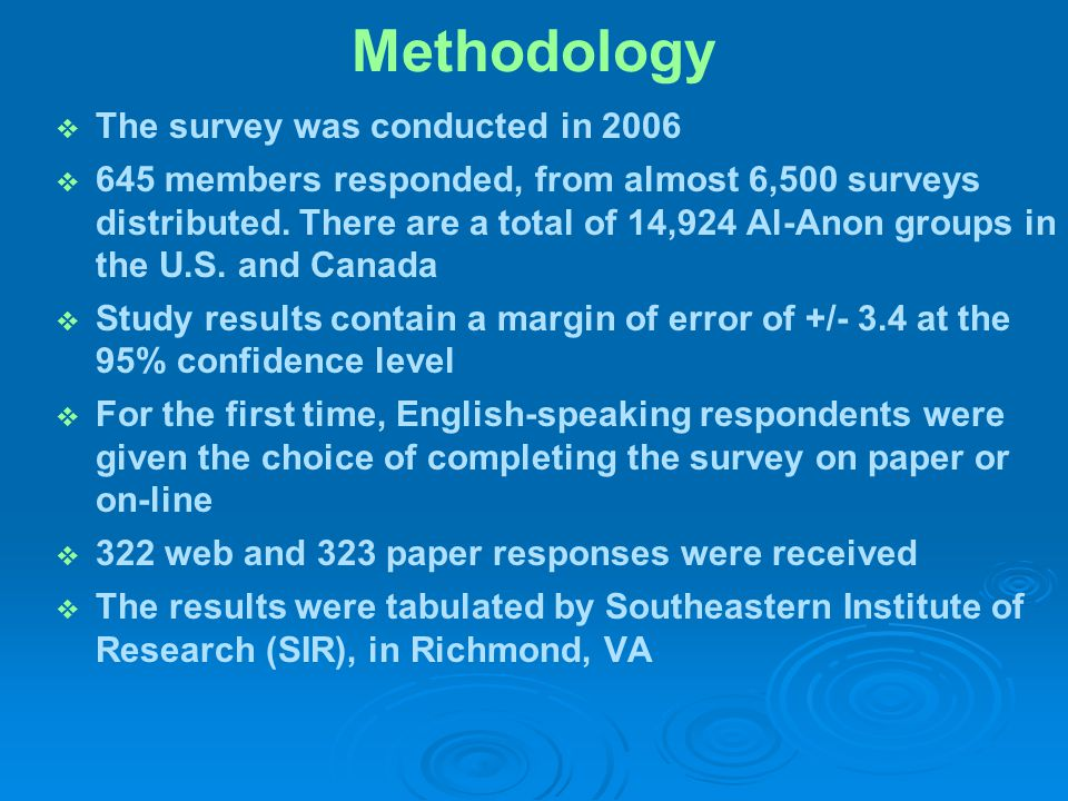 Methodology   The survey was conducted in 2006   645 members responded, from almost 6,500 surveys distributed. There are a total of 14,924 Al-Anon