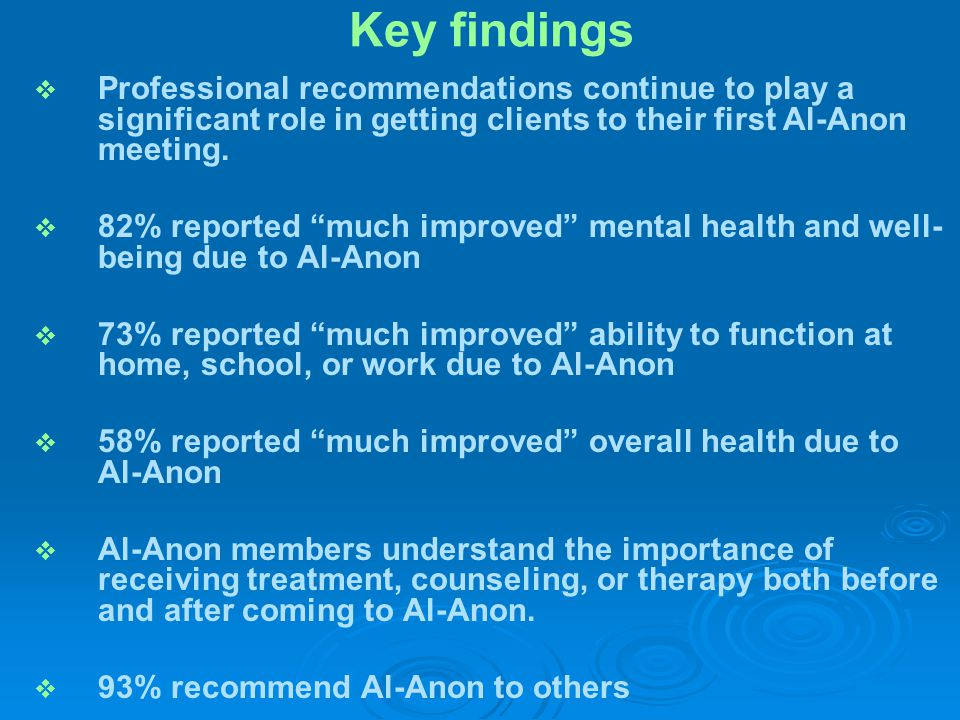 76% said treatment, counseling, or therapy before Al-Anon was important Overall mean based on a 1 to 5 scale for members is 3.9.