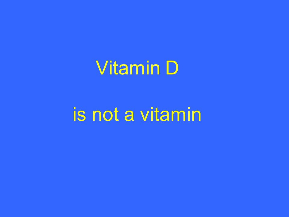 Vitamin D is not a vitamin