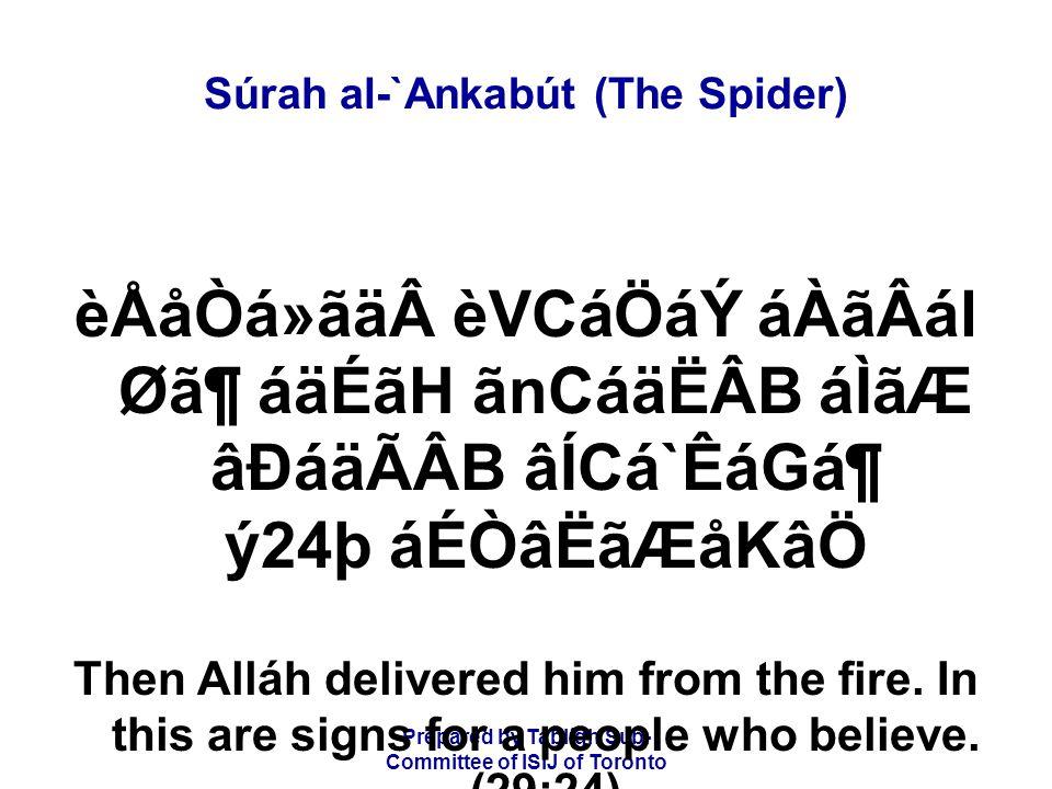 Prepared by Tablígh Sub- Committee of ISIJ of Toronto Súrah al-`Ankabút (The Spider) èÅåÒá»ãäèVCáÖáÝ áÀãÂál Ø㶠áäÉãH ãnCáäËÂB áÌãÆ âÐáäÃÂB âÍCá`ÊáG