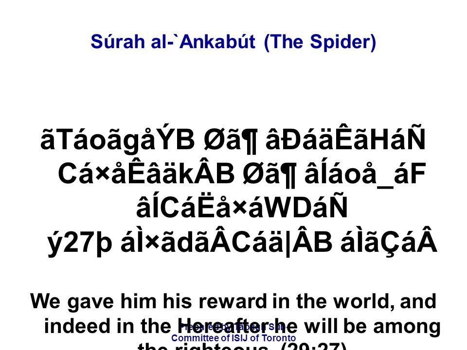 Prepared by Tablígh Sub- Committee of ISIJ of Toronto Súrah al-`Ankabút (The Spider) ãTáoãgåÝB Ø㶠âÐáäÊãHáÑ Cá×åÊâäkÂB Ø㶠âÍáoå_áF âÍCáËå×áWDáÑ ý27þ