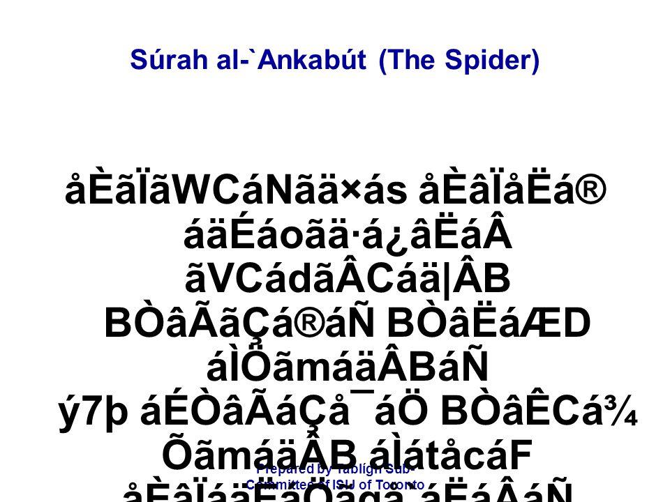 Prepared by Tablígh Sub- Committee of ISIJ of Toronto Súrah al-`Ankabút (The Spider) åÈãÏãWCáNãä×ás åÈâÏåËá® áäÉáoãä·á¿âËáãVCádãÂCáä|ÂB BÒâÃãÇá®áÑ B