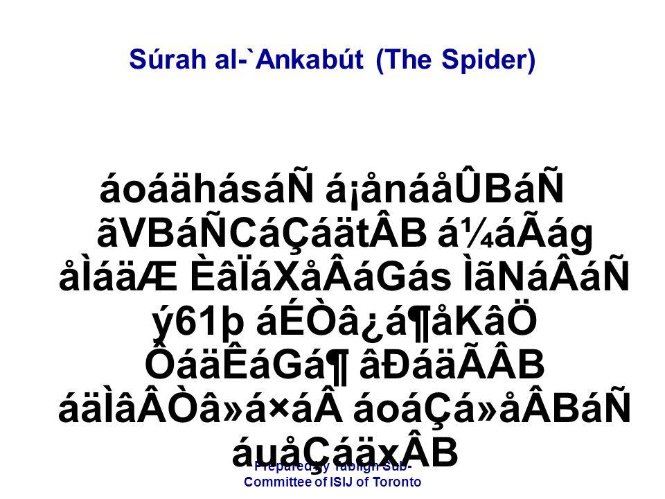 Prepared by Tablígh Sub- Committee of ISIJ of Toronto Súrah al-`Ankabút (The Spider) áoáähásáÑ á¡ånáåÛBáÑ ãVBáÑCáÇáätÂB á¼áÃág åÌáäÆ ÈâÏáXåÂáGás ÌãNáÂ