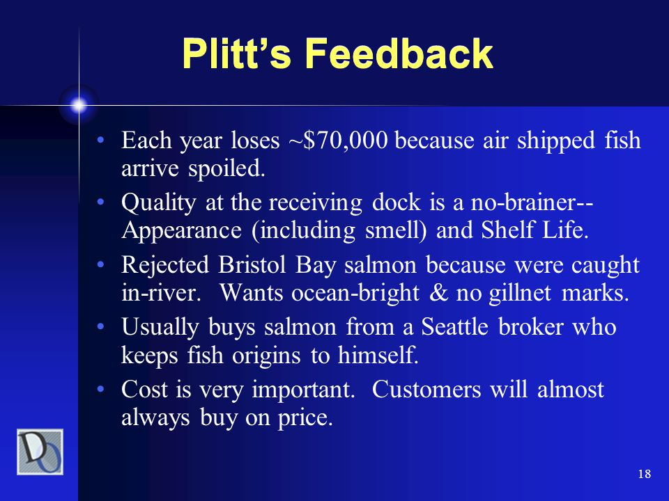 18 Plitt's Feedback Each year loses ~$70,000 because air shipped fish arrive spoiled. Quality at the receiving dock is a no-brainer-- Appearance (incl